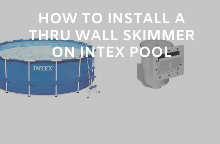 How to Install a Thru Wall Skimmer on Intex Pool